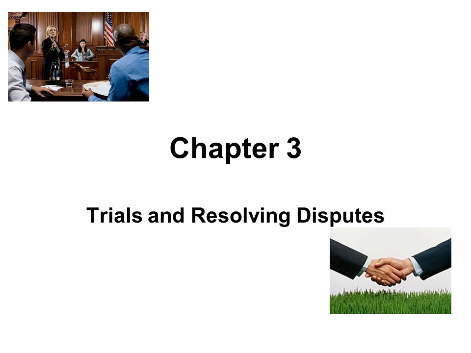 Chapter 3 Trials and Resolving Disputes