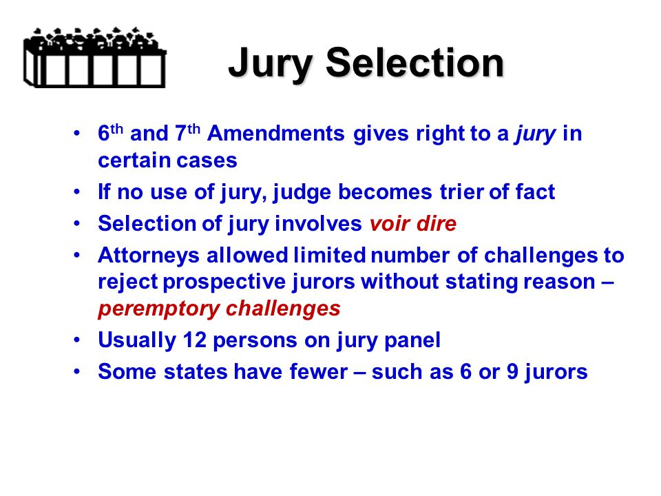 Jury Selection Jury Selection 6 th and 7 th Amendments gives right to a jury in certain cases If no use of jury, judge becomes trier of fact Selection