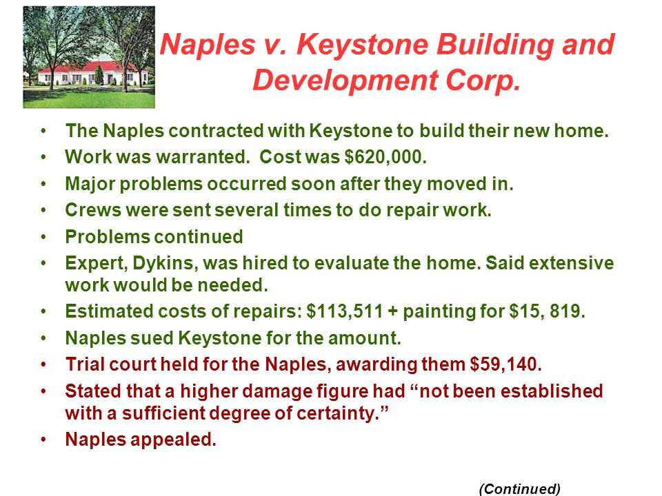 Naples v. Keystone Building and Development Corp. The Naples contracted with Keystone to build their new home. Work was warranted. Cost was $620,000.