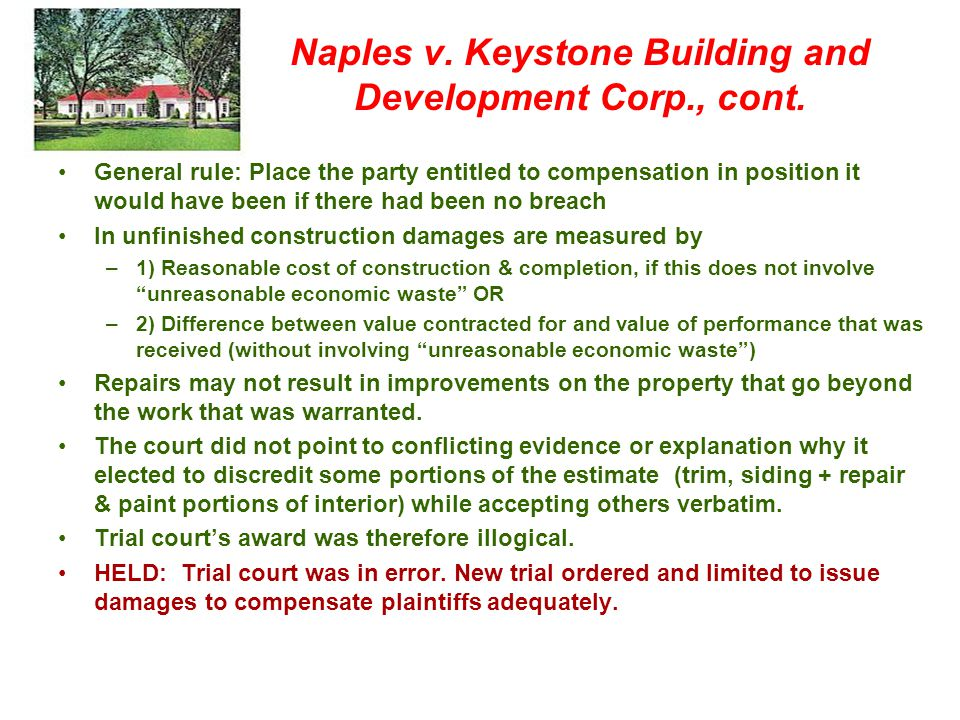 Naples v. Keystone Building and Development Corp., cont. General rule: Place the party entitled to compensation in position it would have been if ther