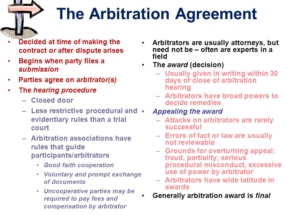 The Arbitration Agreement Decided at time of making the contract or after dispute arises Begins when party files a submission Parties agree on arbitra