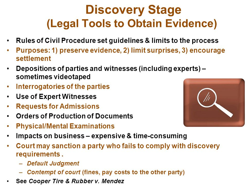 Discovery Stage (Legal Tools to Obtain Evidence) Rules of Civil Procedure set guidelines & limits to the process Purposes: 1) preserve evidence, 2) li
