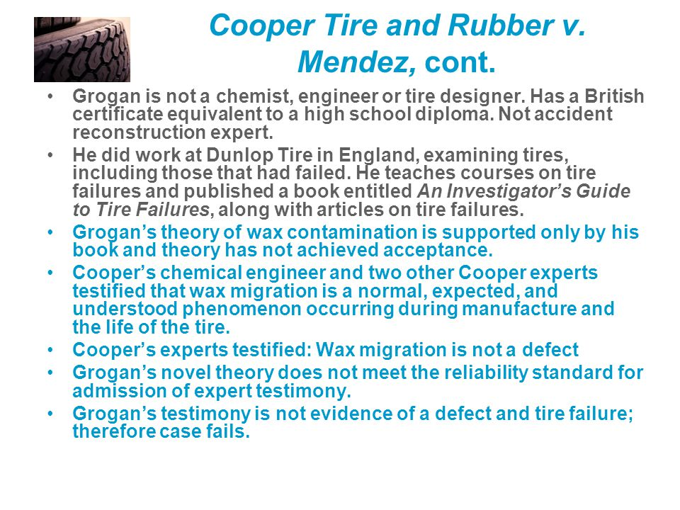 Cooper Tire and Rubber v. Mendez, cont. Grogan is not a chemist, engineer or tire designer.