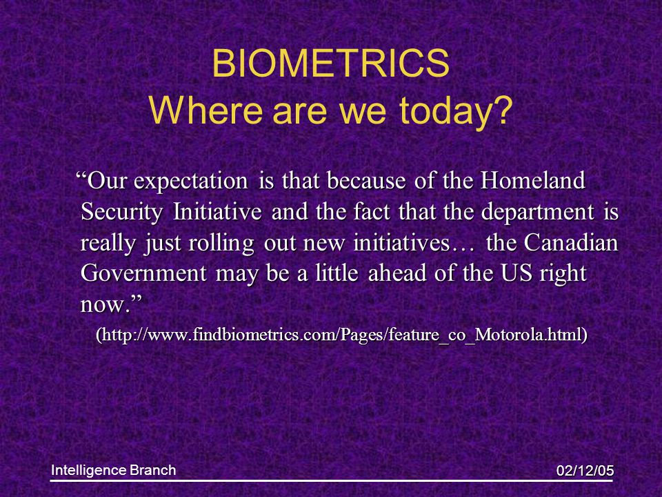 02/12/05 Intelligence Branch BIOMETRICS Where are we today.