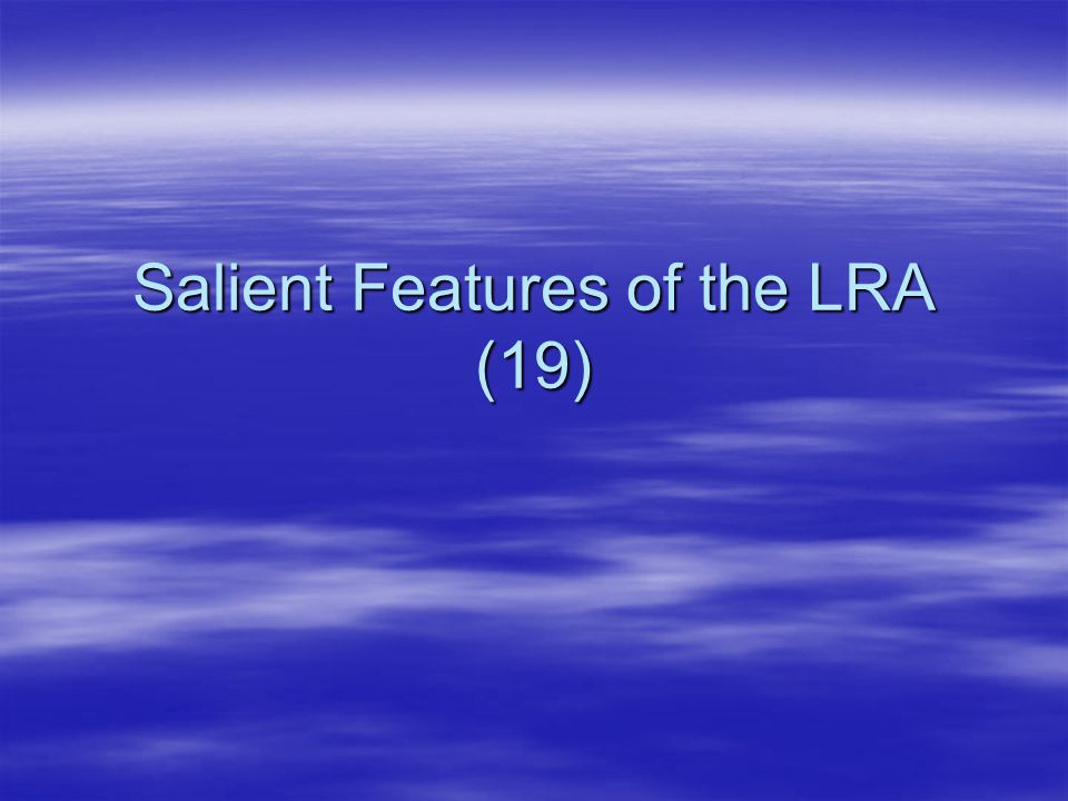 Salient Features of the LRA (19)