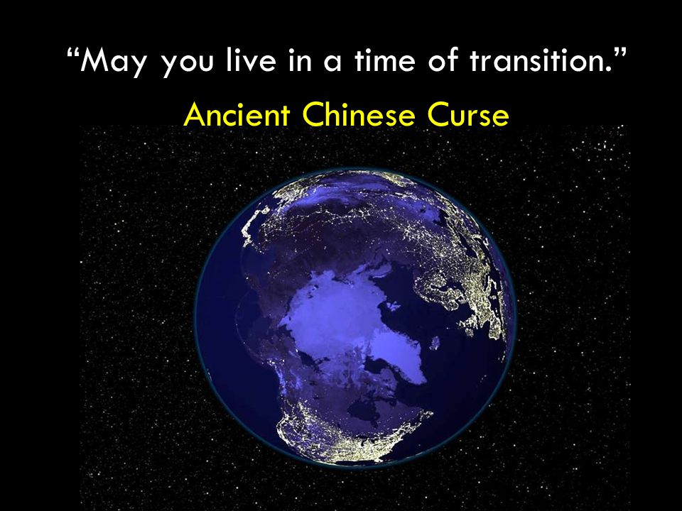 May you live in a time of transition. Ancient Chinese Curse