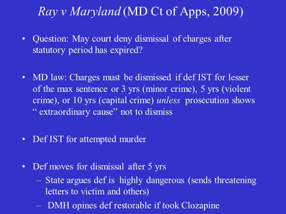 Ray v Maryland (MD Ct of Apps, 2009) Question: May court deny dismissal of charges after statutory period has expired.