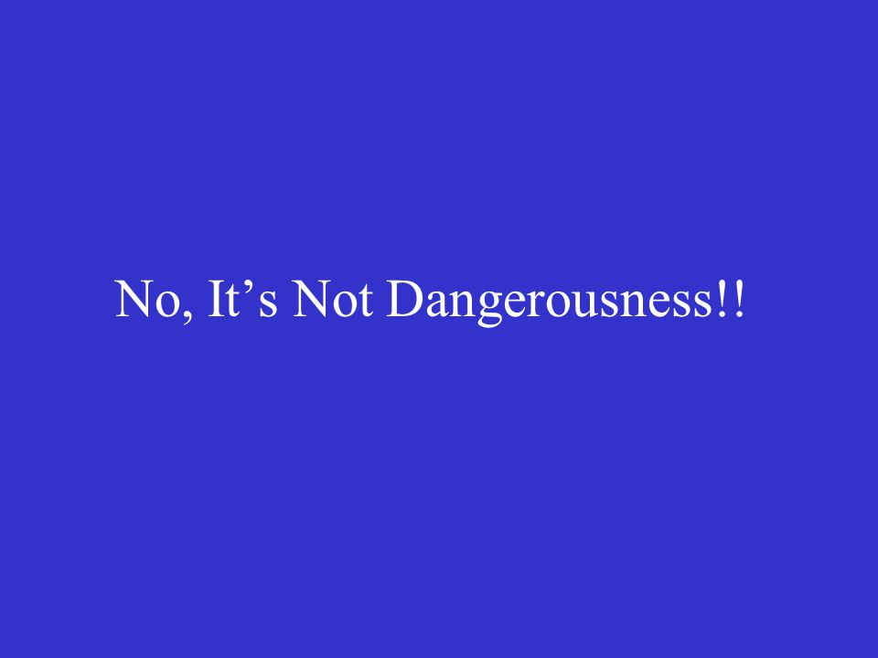 No, It's Not Dangerousness!!