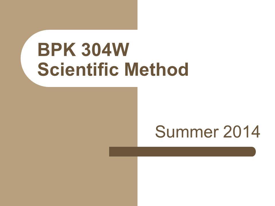 BPK 304W Scientific Method Summer 2014