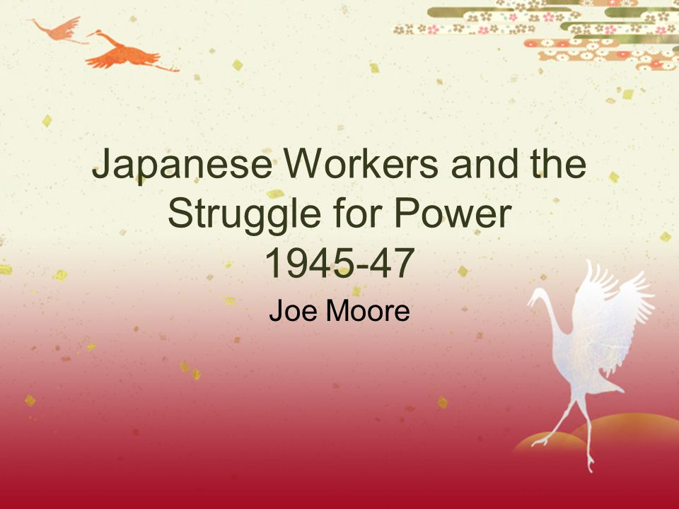 Japanese Workers and the Struggle for Power 1945-47 Joe Moore