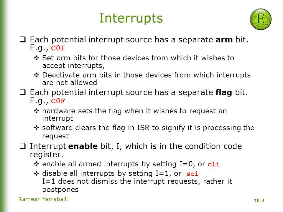 10-3 Ramesh Yerraballi Interrupts  Each potential interrupt source has a separate arm bit.