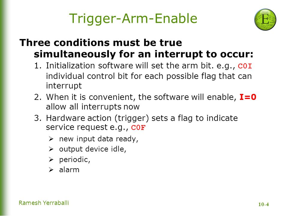 10-4 Ramesh Yerraballi Trigger-Arm-Enable Three conditions must be true simultaneously for an interrupt to occur: 1.Initialization software will set the arm bit.