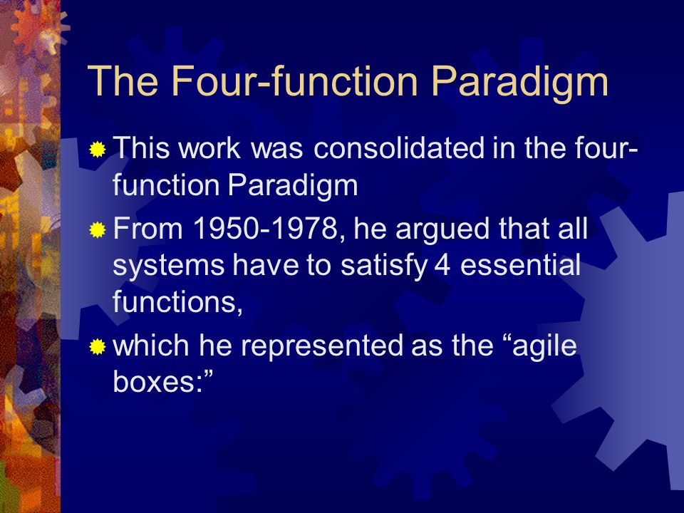 The Four-function Paradigm  This work was consolidated in the four- function Paradigm  From 1950-1978, he argued that all systems have to satisfy 4