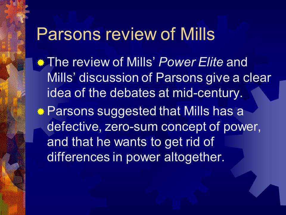 Parsons review of Mills  The review of Mills' Power Elite and Mills' discussion of Parsons give a clear idea of the debates at mid-century.  Parsons