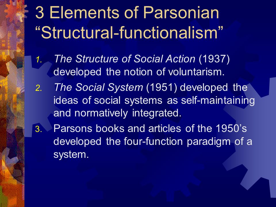 """3 Elements of Parsonian """"Structural-functionalism"""" 1. The Structure of Social Action (1937) developed the notion of voluntarism. 2. The Social System"""