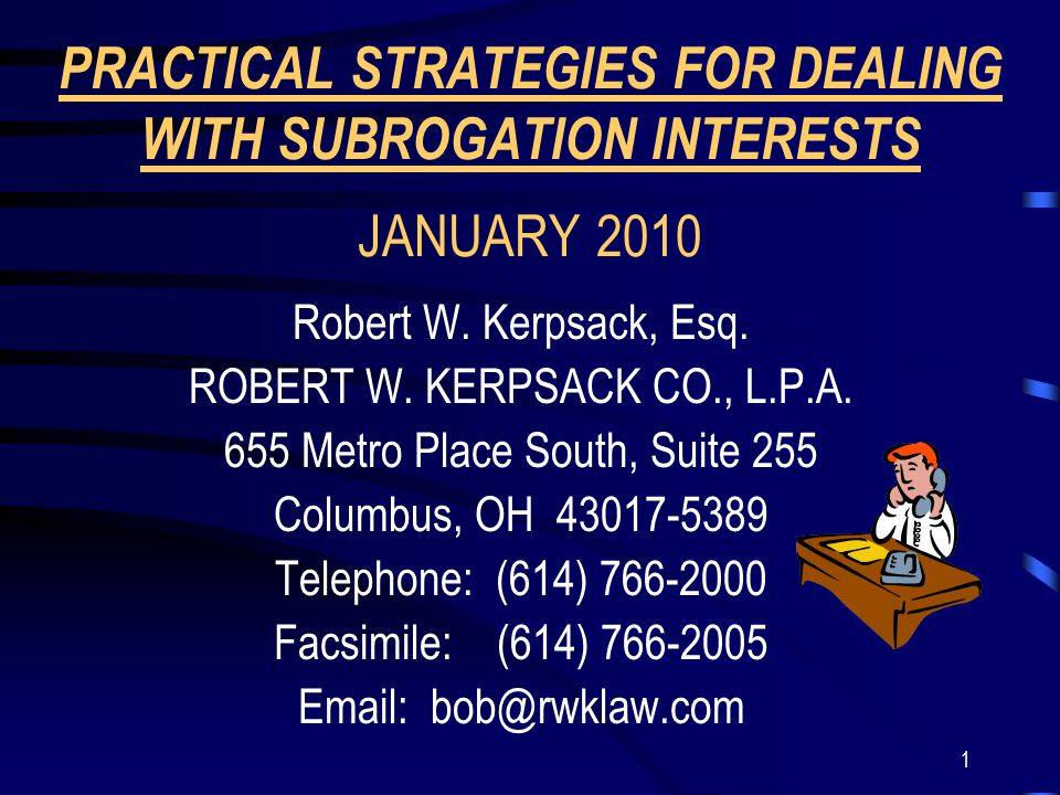 1 PRACTICAL STRATEGIES FOR DEALING WITH SUBROGATION INTERESTS JANUARY 2010 Robert W.