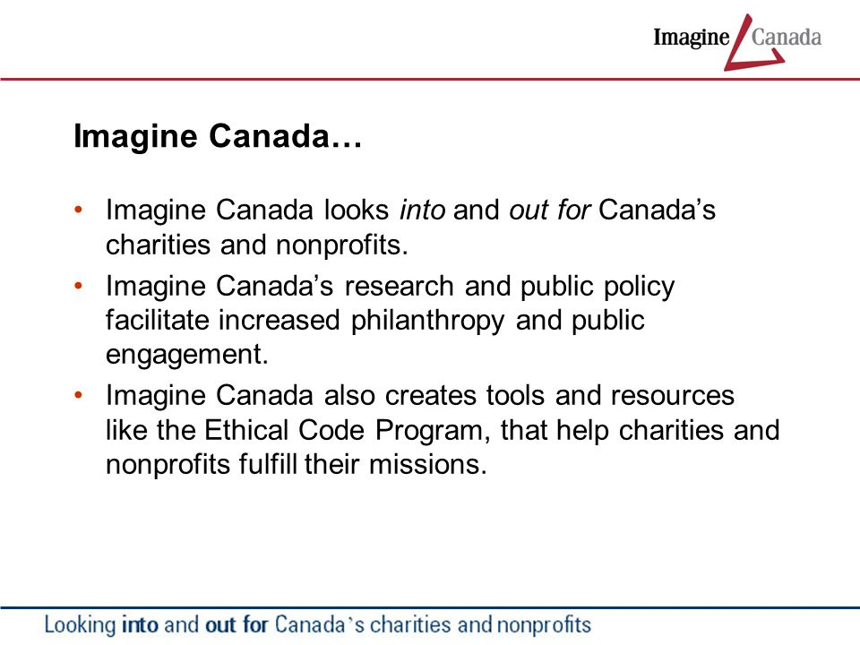 Imagine Canada… Imagine Canada looks into and out for Canada's charities and nonprofits.