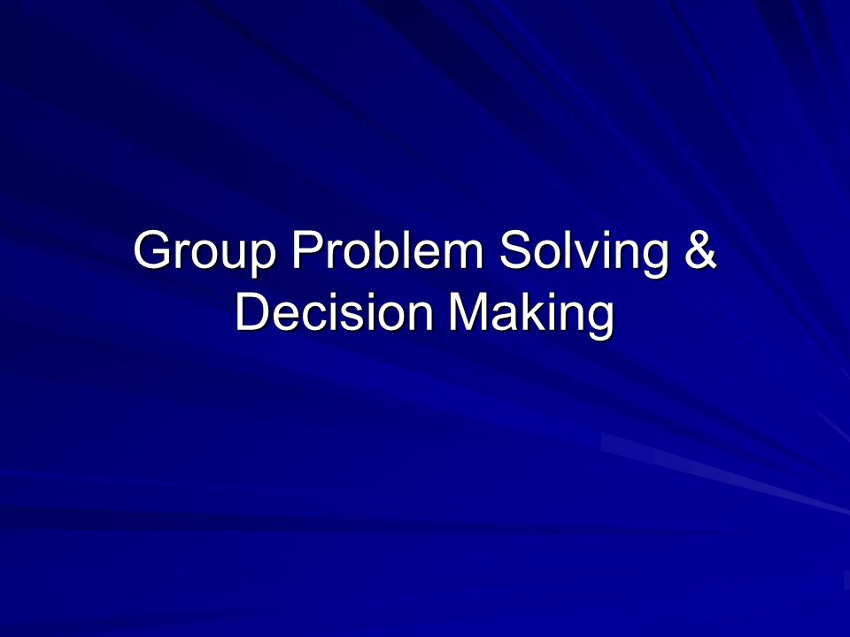 Group Problem Solving & Decision Making