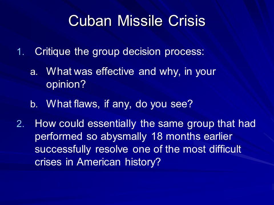 Cuban Missile Crisis 1. 1. Critique the group decision process: a.