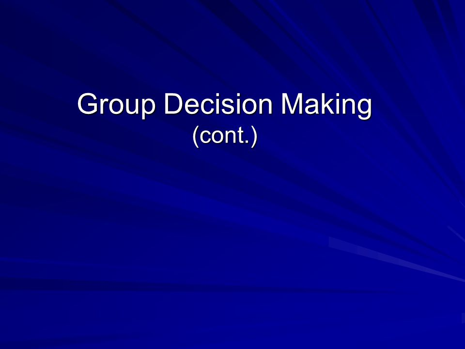 Group Decision Making (cont.)