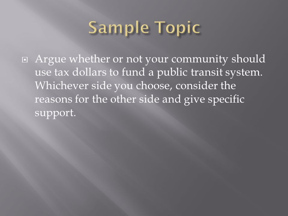  Argue whether or not your community should use tax dollars to fund a public transit system.