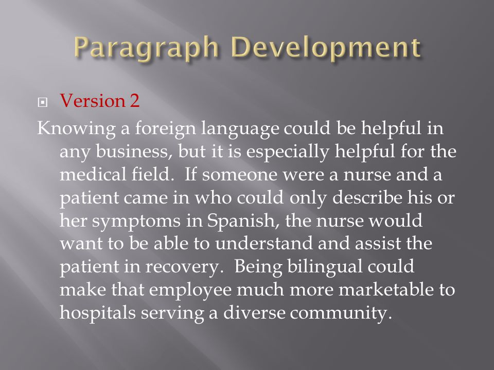  Version 2 Knowing a foreign language could be helpful in any business, but it is especially helpful for the medical field.