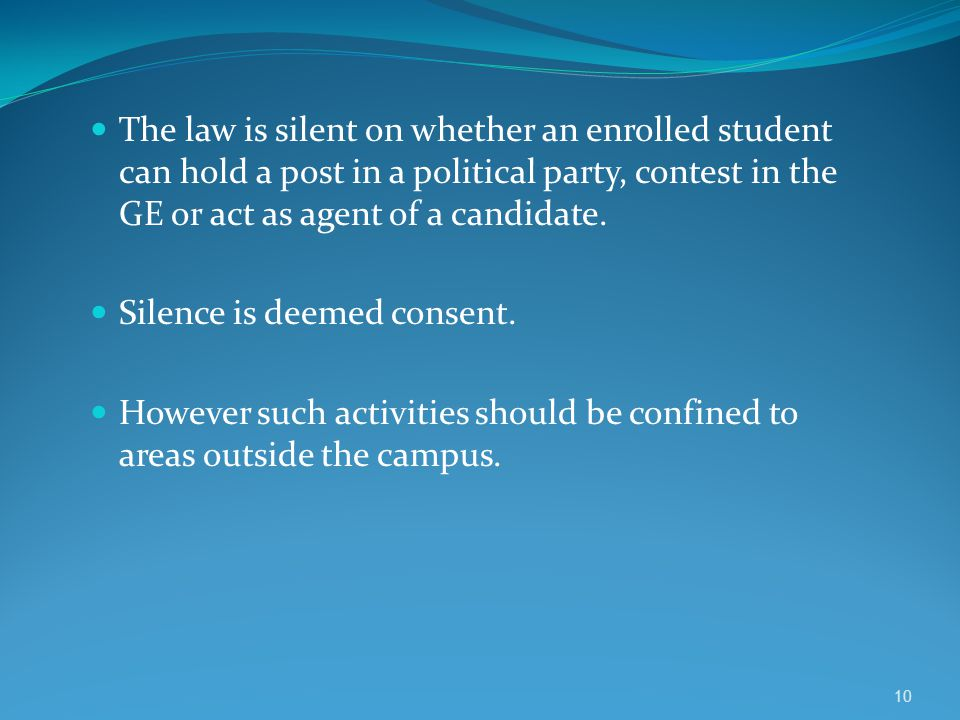 The law is silent on whether an enrolled student can hold a post in a political party, contest in the GE or act as agent of a candidate. Silence is de