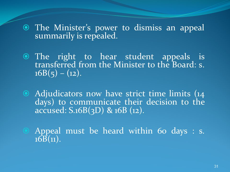  The Minister's power to dismiss an appeal summarily is repealed.  The right to hear student appeals is transferred from the Minister to the Board: