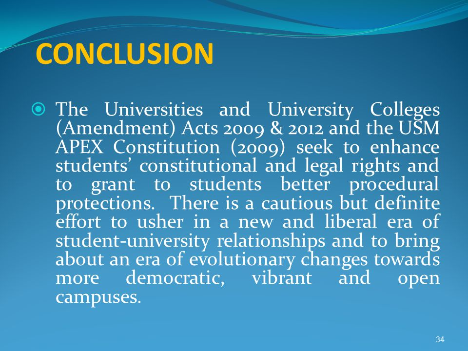 CONCLUSION  The Universities and University Colleges (Amendment) Acts 2009 & 2012 and the USM APEX Constitution (2009) seek to enhance students' cons