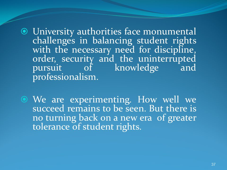  University authorities face monumental challenges in balancing student rights with the necessary need for discipline, order, security and the uninte