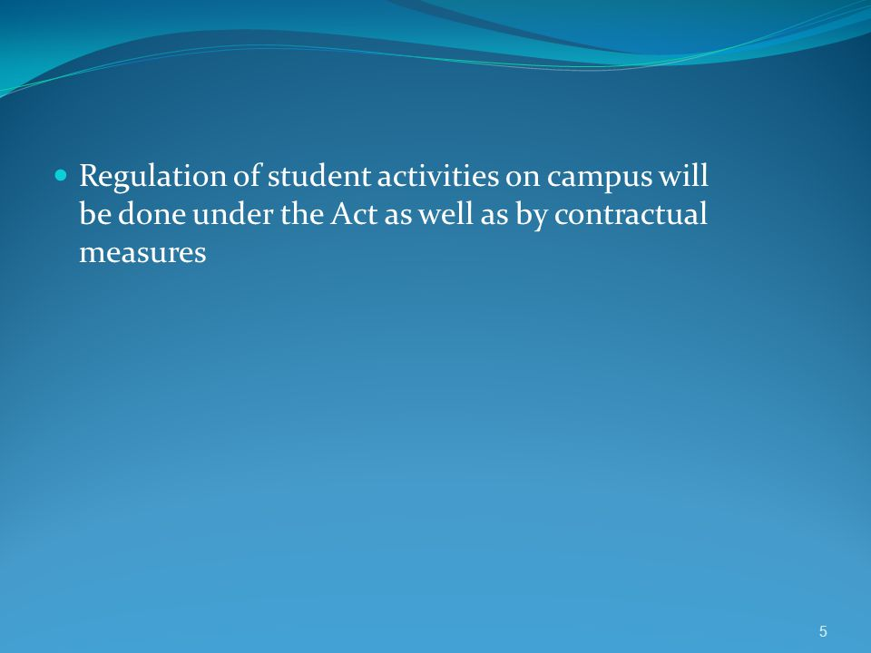 Regulation of student activities on campus will be done under the Act as well as by contractual measures 5