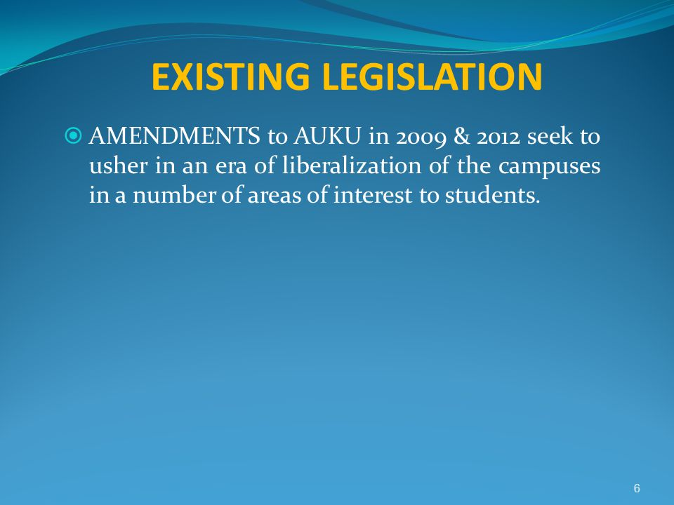 EXISTING LEGISLATION  AMENDMENTS to AUKU in 2009 & 2012 seek to usher in an era of liberalization of the campuses in a number of areas of interest to