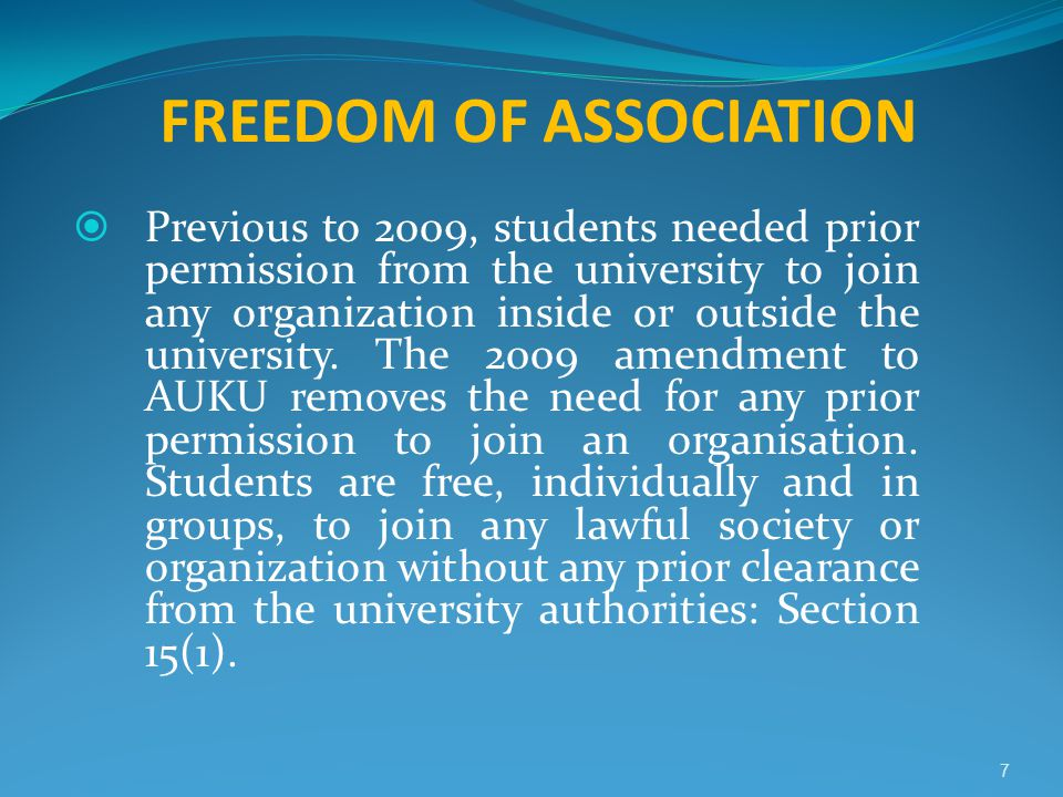 FREEDOM OF ASSOCIATION  Previous to 2009, students needed prior permission from the university to join any organization inside or outside the univers