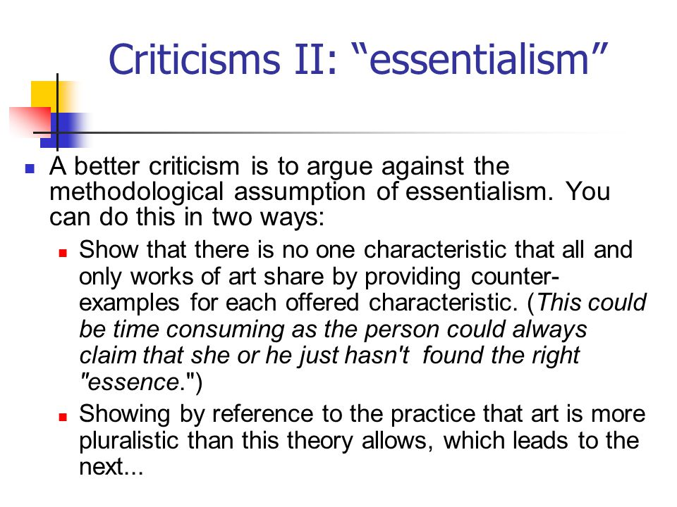 """Criticisms II: """"essentialism"""" A better criticism is to argue against the methodological assumption of essentialism. You can do this in two ways: Show"""