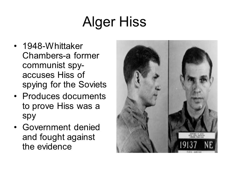 Alger Hiss 1948-Whittaker Chambers-a former communist spy- accuses Hiss of spying for the Soviets Produces documents to prove Hiss was a spy Governmen