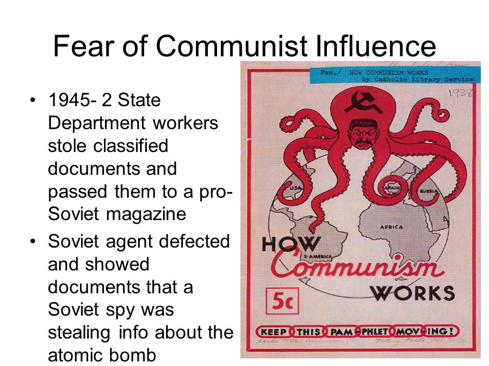 Fear of Communist Influence 1945- 2 State Department workers stole classified documents and passed them to a pro- Soviet magazine Soviet agent defecte
