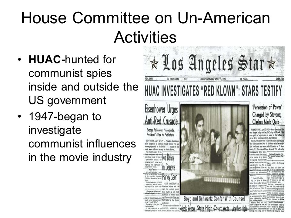 House Committee on Un-American Activities HUAC-hunted for communist spies inside and outside the US government 1947-began to investigate communist inf
