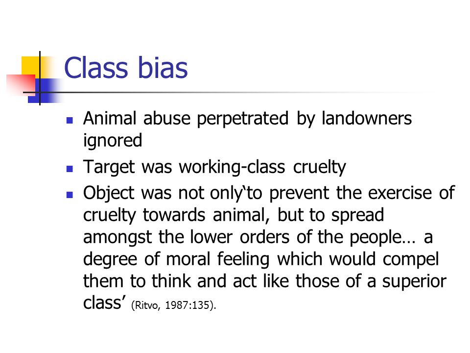 Class bias Animal abuse perpetrated by landowners ignored Target was working-class cruelty Object was not only'to prevent the exercise of cruelty towa