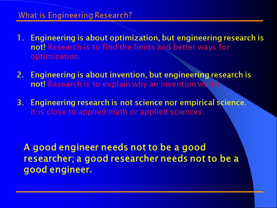 1.Engineering is about optimization, but engineering research is not.