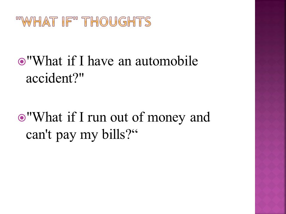  What if I have an automobile accident  What if I run out of money and can t pay my bills