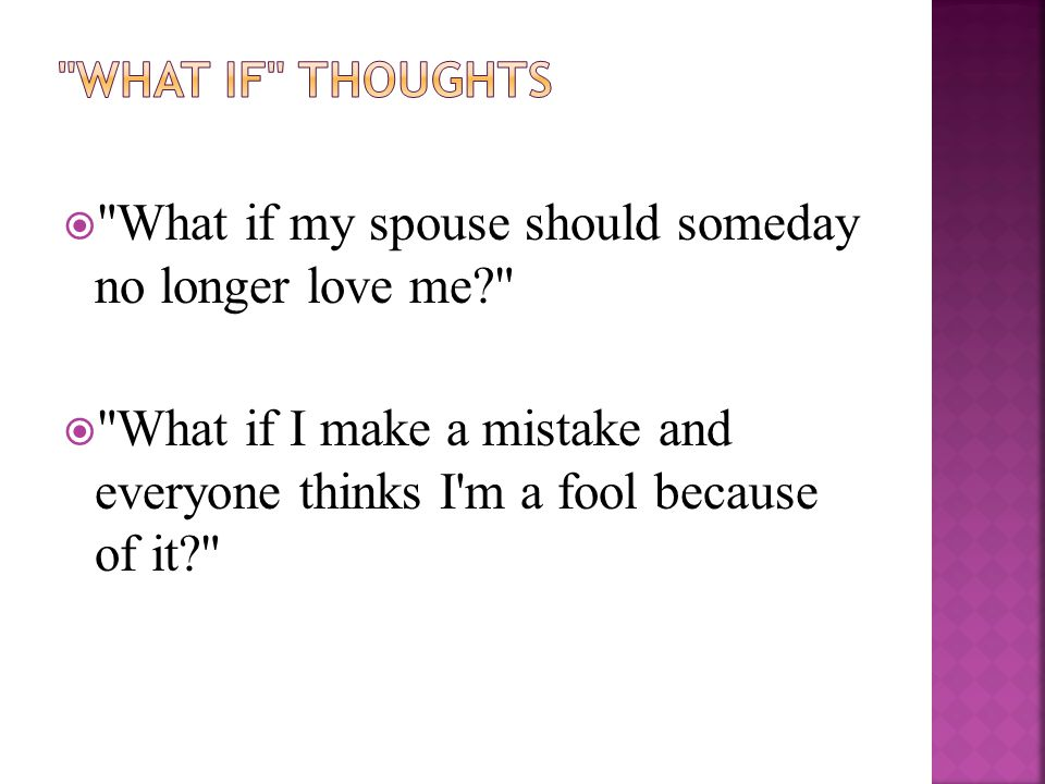  What if my spouse should someday no longer love me  What if I make a mistake and everyone thinks I m a fool because of it