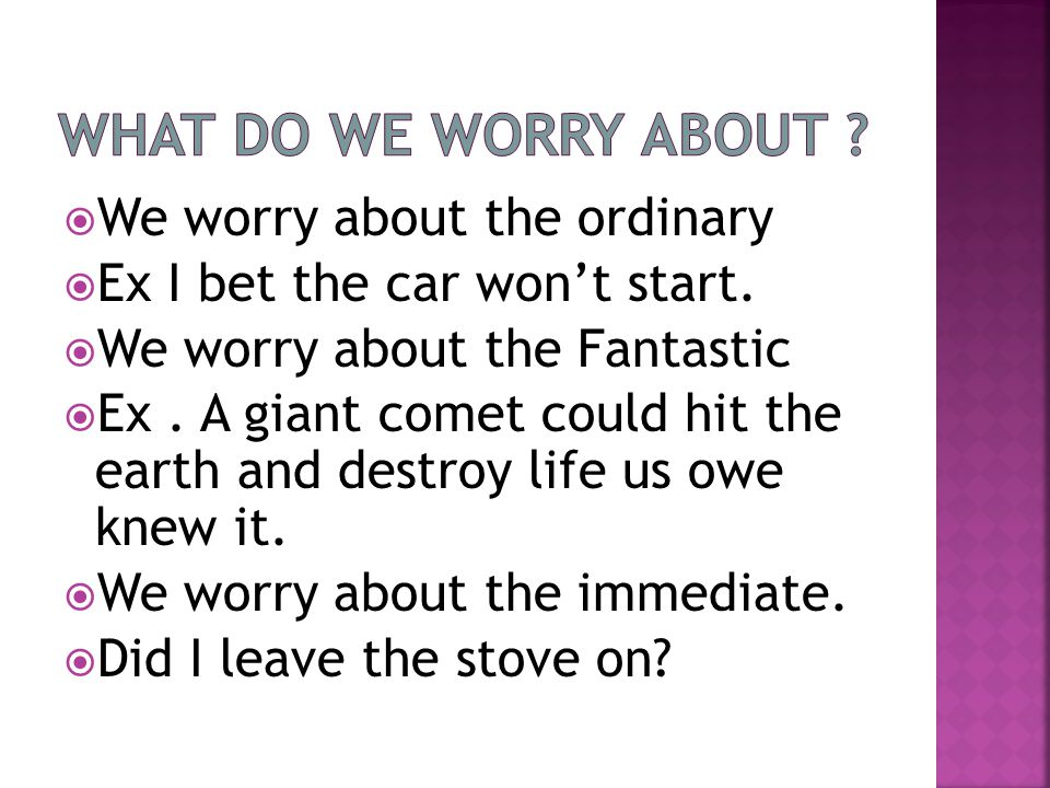  We worry about the ordinary  Ex I bet the car won't start.