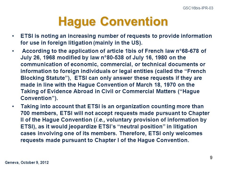 Geneva, October 9, 2012 GSC16bis-IPR-03 Hague Convention ETSI is noting an increasing number of requests to provide information for use in foreign litigation (mainly in the US).
