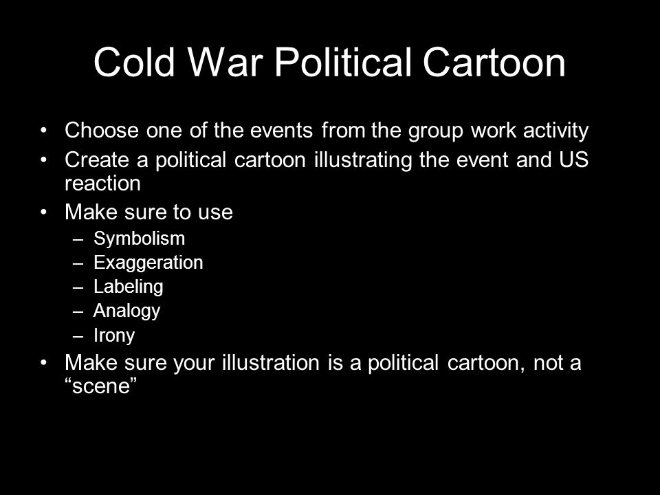 Cold War Political Cartoon Choose one of the events from the group work activity Create a political cartoon illustrating the event and US reaction Mak