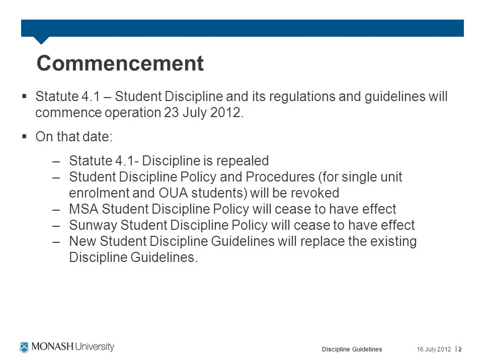 Discipline Guidelines2 Commencement  Statute 4.1 – Student Discipline and its regulations and guidelines will commence operation 23 July 2012.