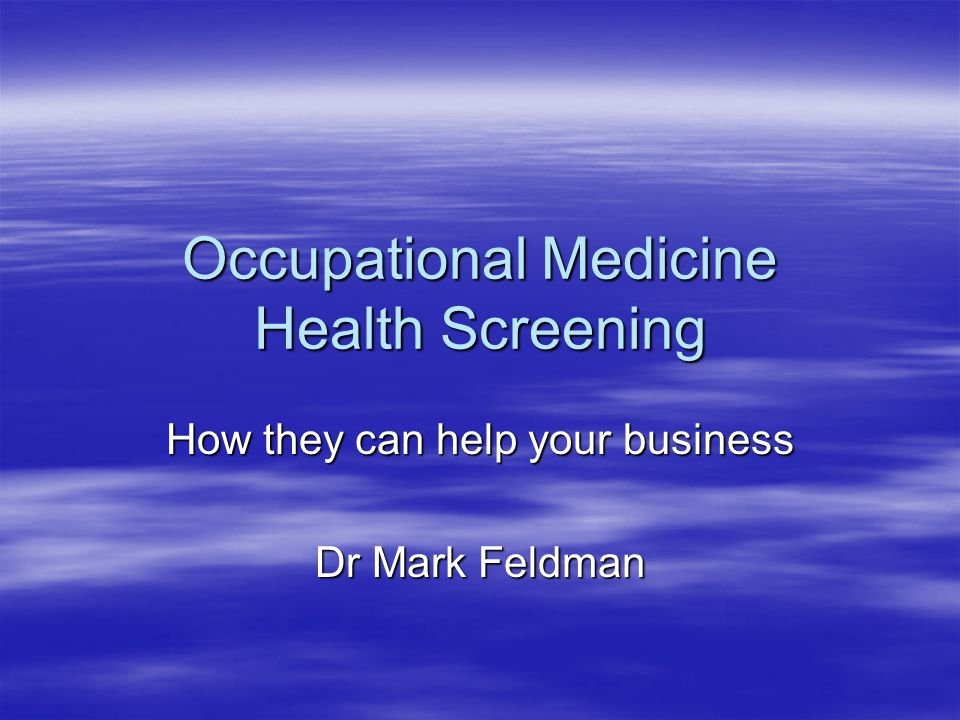 Occupational Medicine Health Screening How they can help your business Dr Mark Feldman