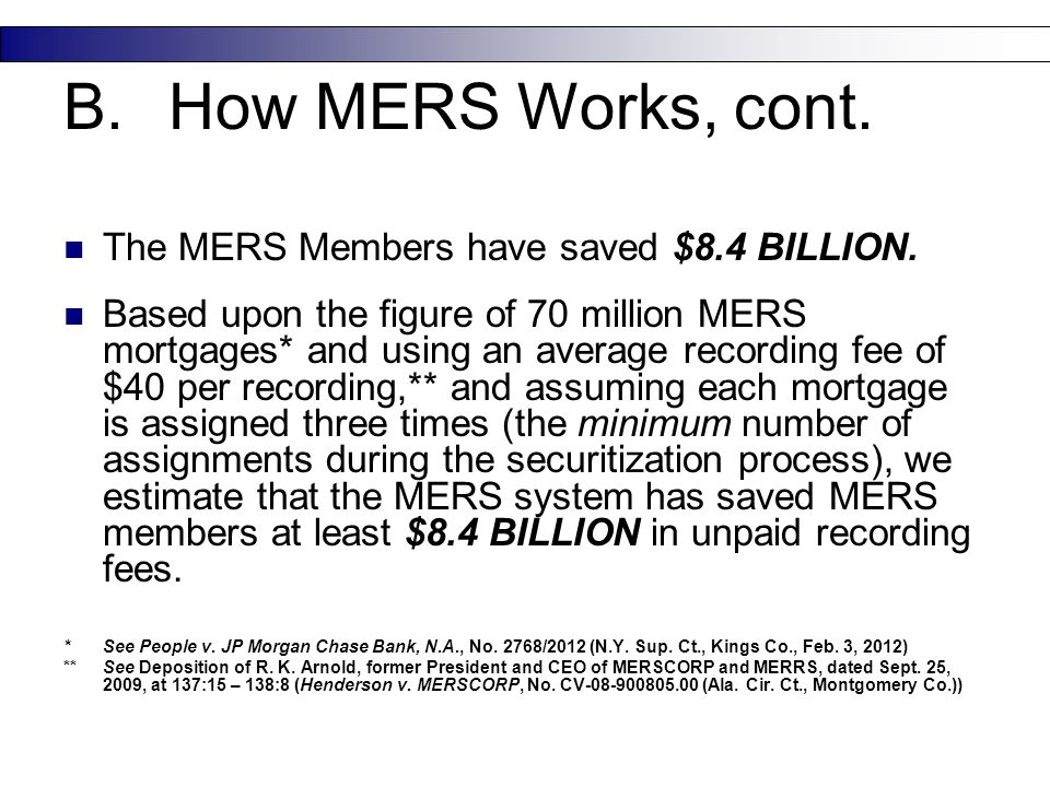 The MERS Members have saved $8.4 BILLION. Based upon the figure of 70 million MERS mortgages* and using an average recording fee of $40 per recording,