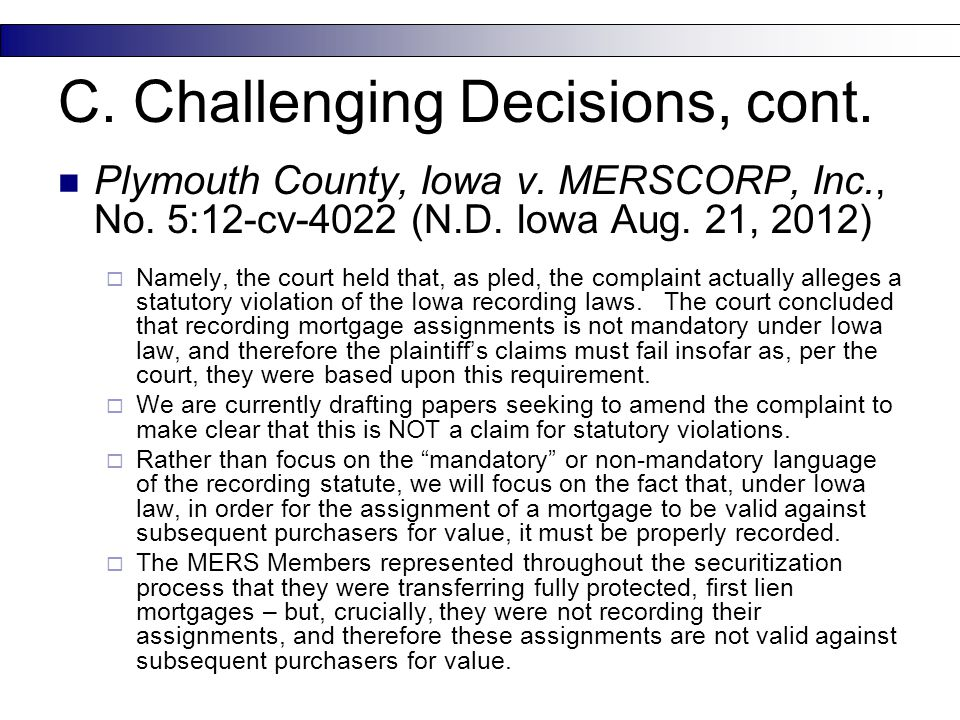 Plymouth County, Iowa v. MERSCORP, Inc., No. 5:12-cv-4022 (N.D. Iowa Aug. 21, 2012)  Namely, the court held that, as pled, the complaint actually all