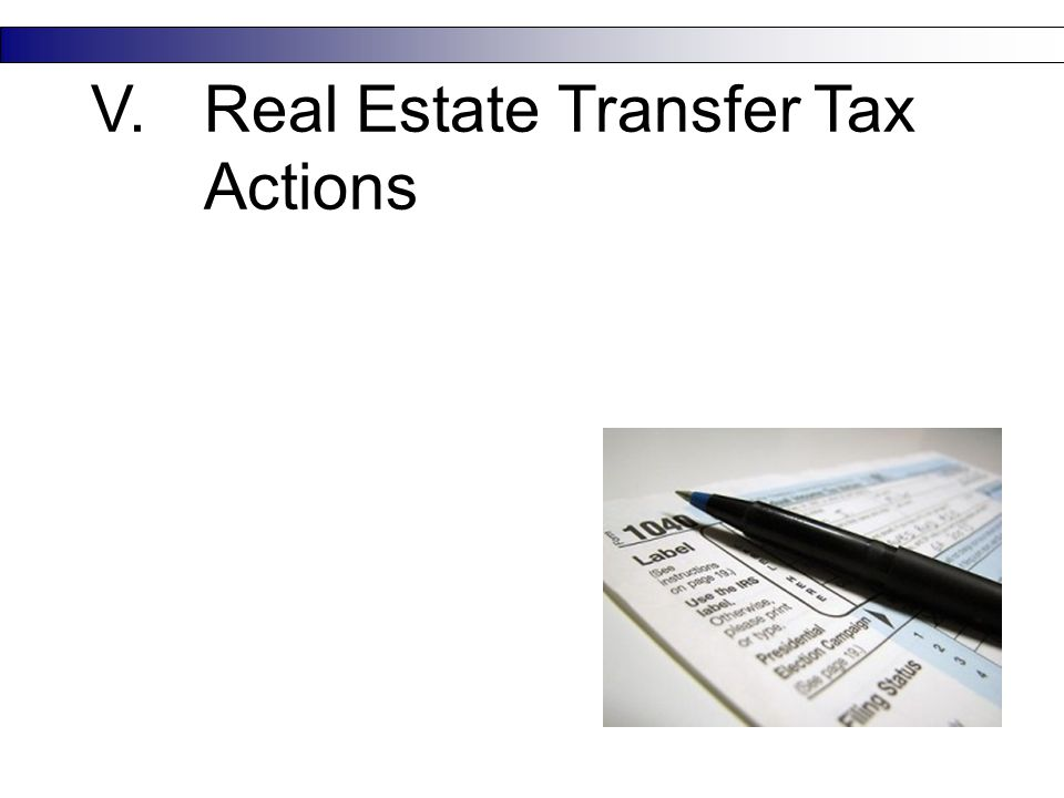 V.Real Estate Transfer Tax Actions