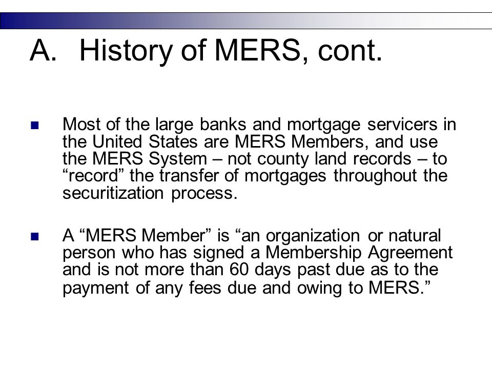 "Most of the large banks and mortgage servicers in the United States are MERS Members, and use the MERS System – not county land records – to ""record"""